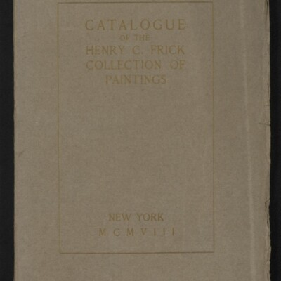 Catalogue of the Henry C. Frick Collection of Paintings, 1908 [front cover]